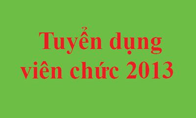 Thông báo tuyển dụng viên chức năm 2013