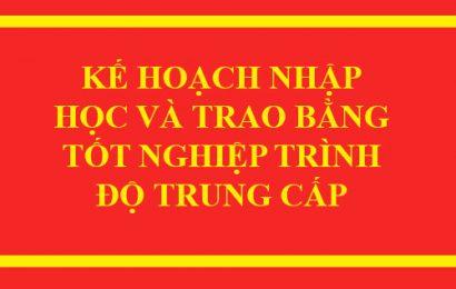 Kế hoạch bế giảng và trao bằng tốt nghiệp trình độ trung cấp khóa 40 (THCS), khóa 41 (THPT)